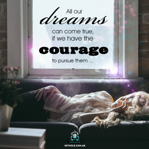 All our dreams can come true, if we have the courage to pursue them...