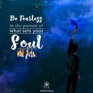 Be fearless in the pursuit of what sets your foul on fire