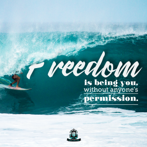 Freedom is being you, without anyones permission