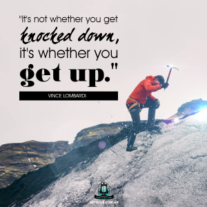 Itis not whether you get knoched down, it's whether you get up. - Vince Lombardi