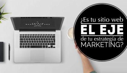 ¿Es tu sitio web, el eje de tu estrategia de marketing?