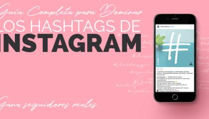 Guía Completa para Dominar los Hashtags de Instagram. Gana seguidores reales.